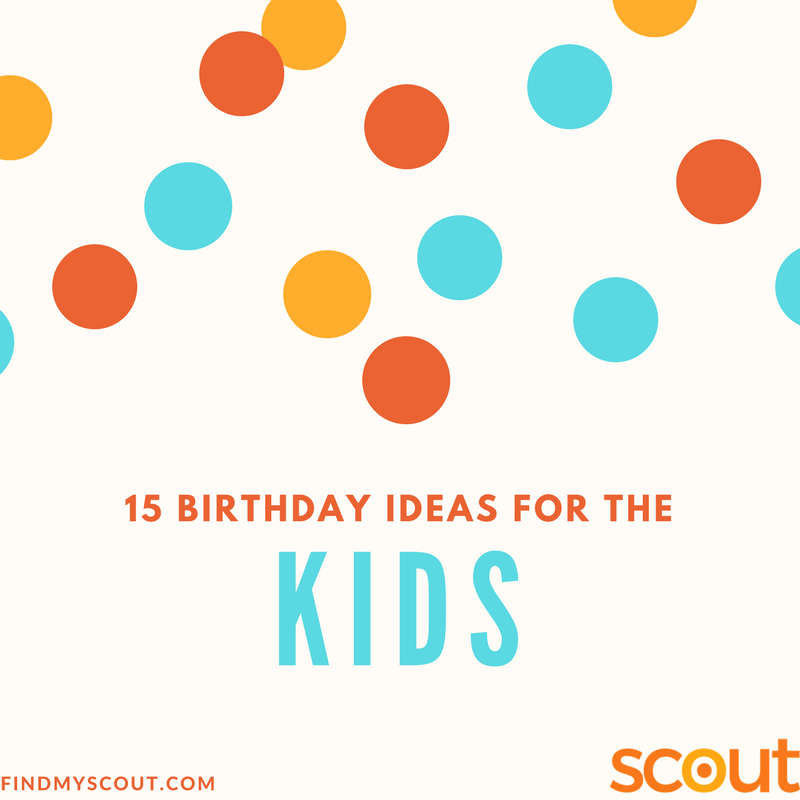 SCOUT | 15 Unique Birthday Ideas For Your Kids